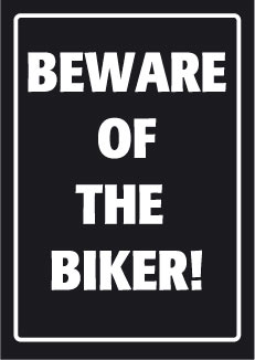 Beware Of The Biker